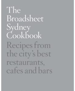 Broadsheet Sydney Cookbook - Recipes From The City's Best Restaurants