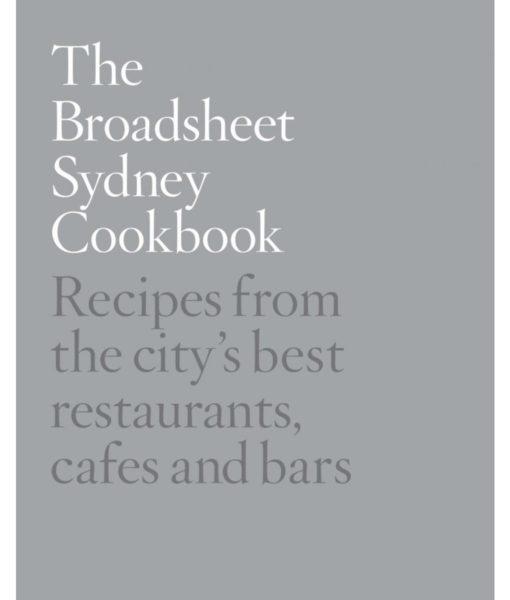 Broadsheet Sydney Cookbook - Recipes From The City's Best Restaurants
