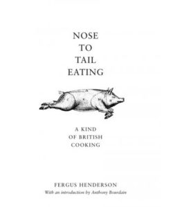 Nose to Tail: A Kind Of British Cooking by Fergus Henderson