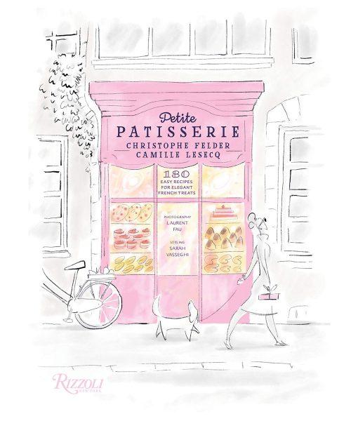 Petite Patisserie: 180 Easy Recipes for Elegant French Treats Bakery, Deserts